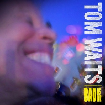 a2012_01_08_08_52_55_tom-waits-bad-as-me-2011-front-cover-81909.jpg